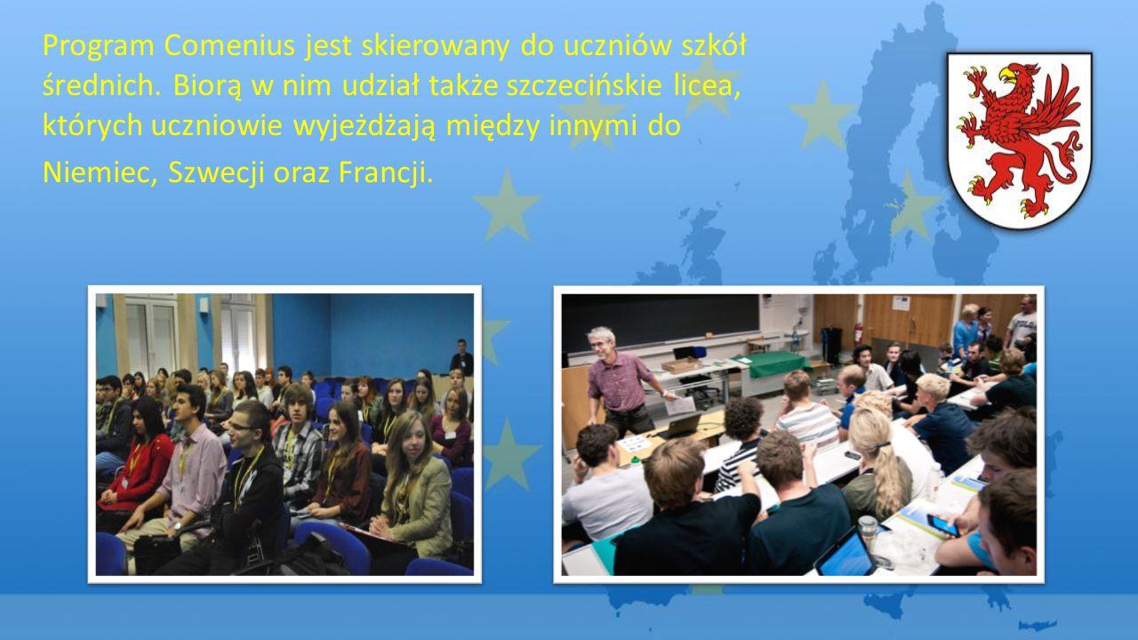 Program Comenius jest skierowany do uczniów szkół średnich. Biorą w nim udział także szczecińskie licea, których uczniowie wyjeżdżają między innymi do
