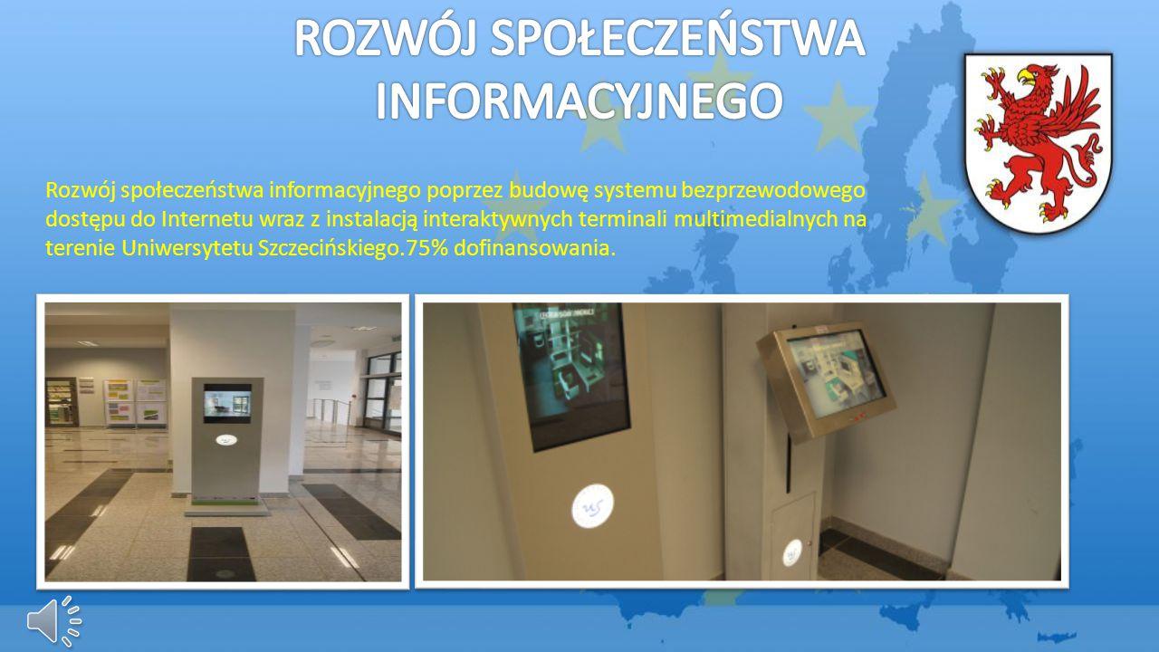 Rozwój społeczeństwa informacyjnego poprzez budowę systemu bezprzewodowego dostępu do Internetu wraz z instalacją interaktywnych terminali multimedialnych na terenie Uniwersytetu Szczecińskiego.75% dofinansowania.