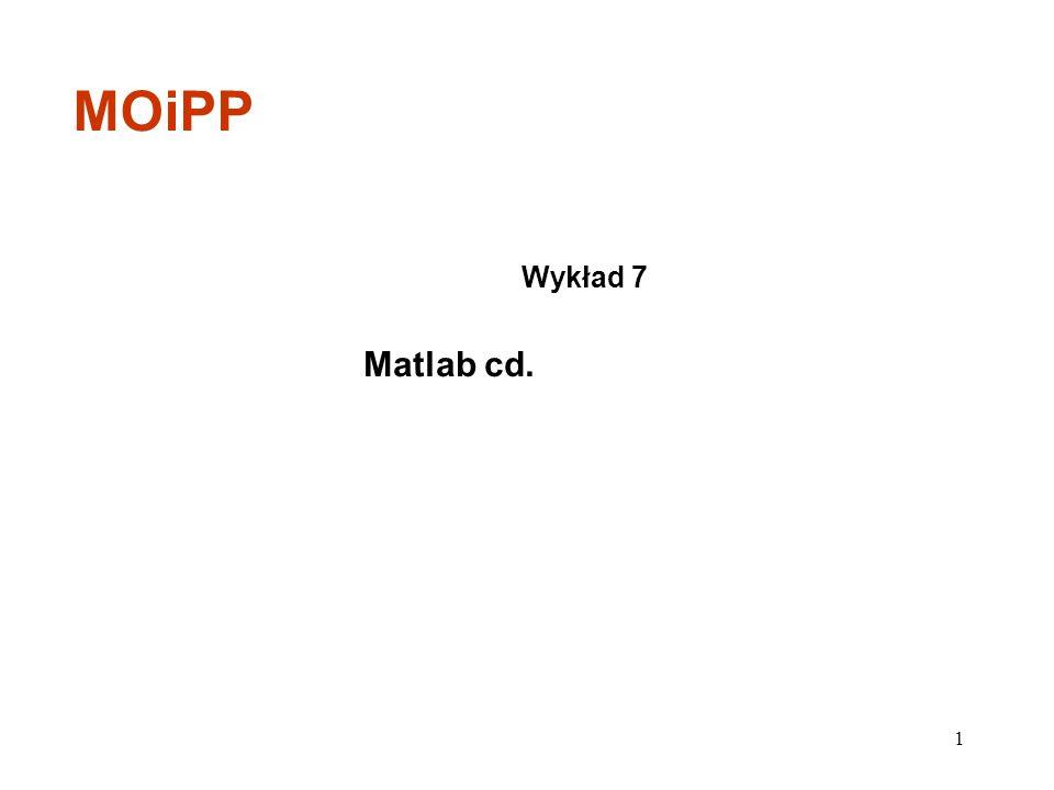 Matlab cd. Wykład 7 MOiPP 1