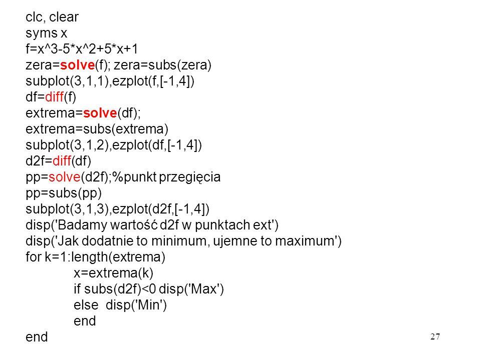 27 clc, clear syms x f=x^3-5*x^2+5*x+1 zera=solve(f); zera=subs(zera) subplot(3,1,1),ezplot(f,[-1,4]) df=diff(f) extrema=solve(df); extrema=subs(extre
