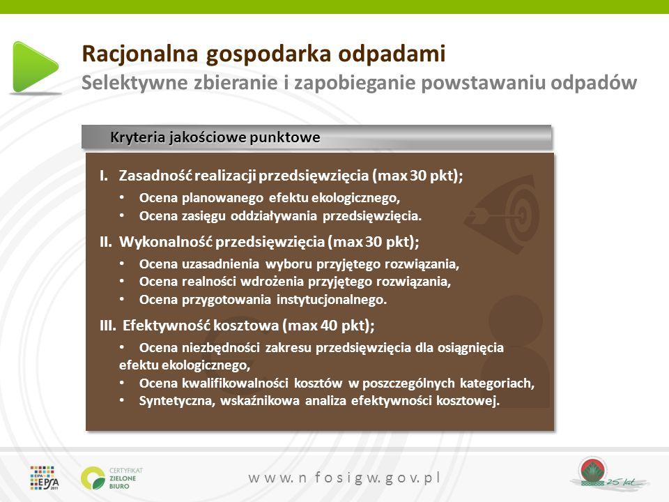 w w w. n f o s i g w. g o v. p l Racjonalna gospodarka odpadami Selektywne zbieranie i zapobieganie powstawaniu odpadów Kryteria jakościowe punktowe I