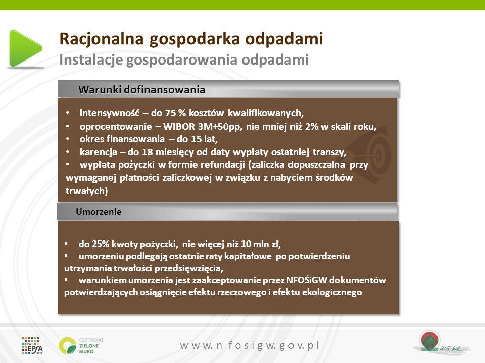 w w w. n f o s i g w. g o v. p l Racjonalna gospodarka odpadami Instalacje gospodarowania odpadami Warunki dofinansowania intensywność – do 75 % koszt