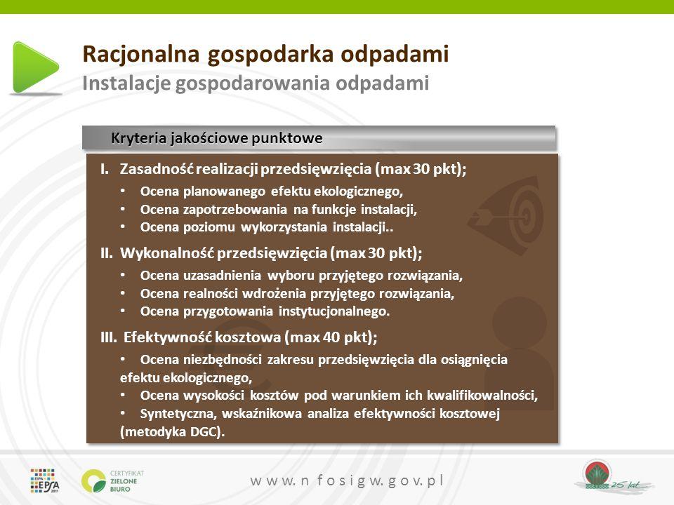 w w w. n f o s i g w. g o v. p l Racjonalna gospodarka odpadami Instalacje gospodarowania odpadami Kryteria jakościowe punktowe I.Zasadność realizacji