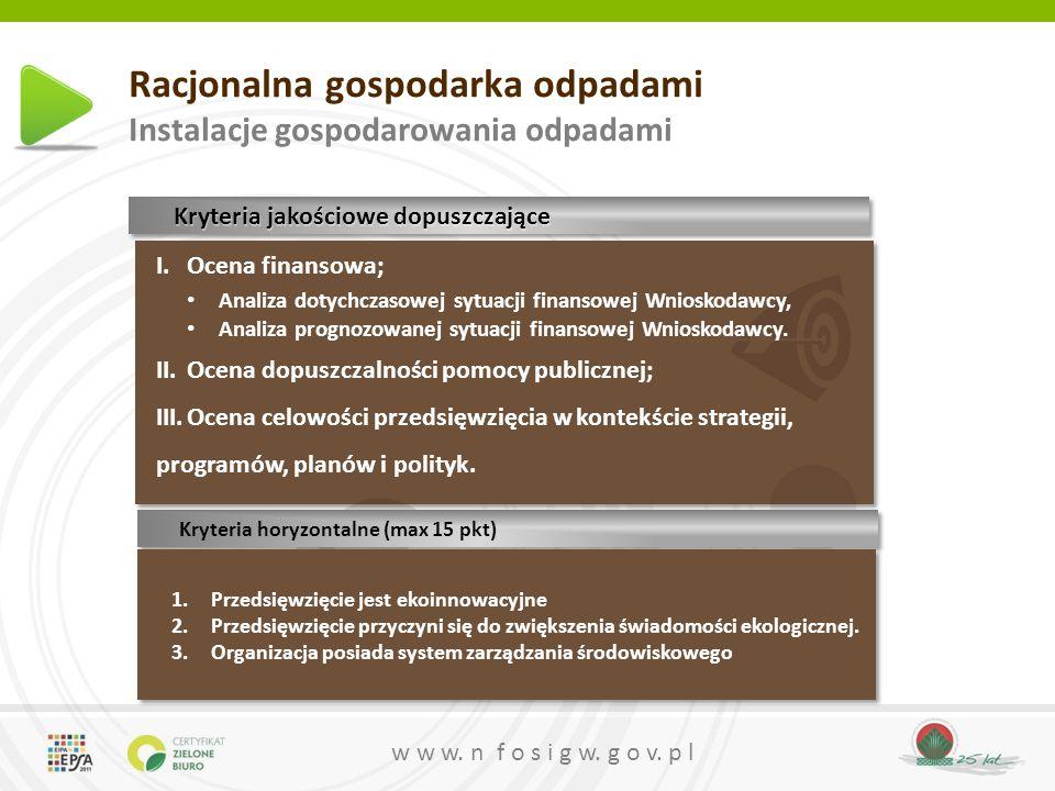 w w w. n f o s i g w. g o v. p l Racjonalna gospodarka odpadami Instalacje gospodarowania odpadami Kryteria jakościowe dopuszczające I.Ocena finansowa