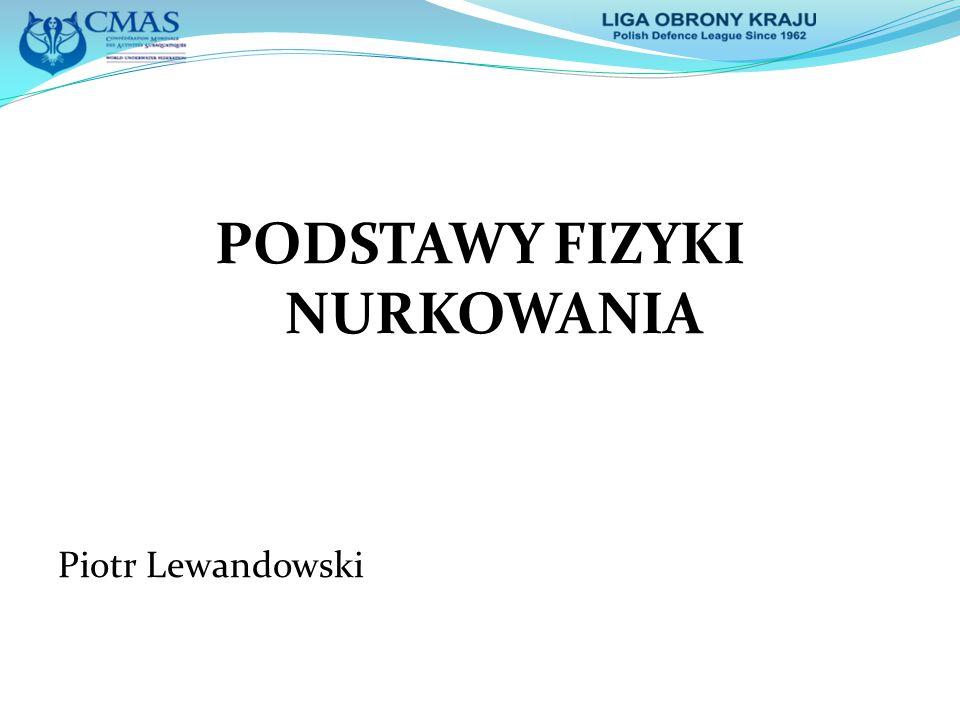 PODSTAWY FIZYKI NURKOWANIA Piotr Lewandowski
