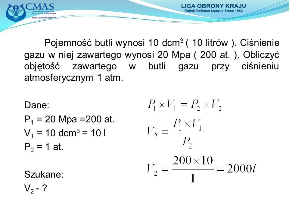 Pojemność butli wynosi 10 dcm 3 ( 10 litrów ). Ciśnienie gazu w niej zawartego wynosi 20 Mpa ( 200 at. ). Obliczyć objętość zawartego w butli gazu prz