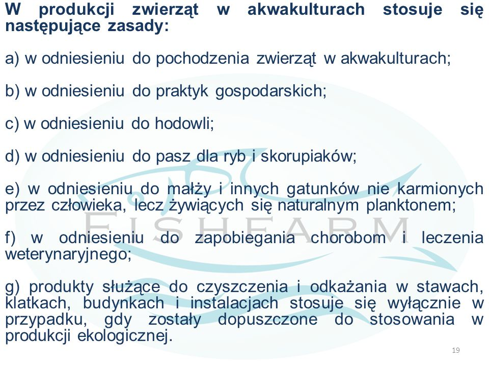 W produkcji zwierząt w akwakulturach stosuje się następujące zasady: a) w odniesieniu do pochodzenia zwierząt w akwakulturach; b) w odniesieniu do pra