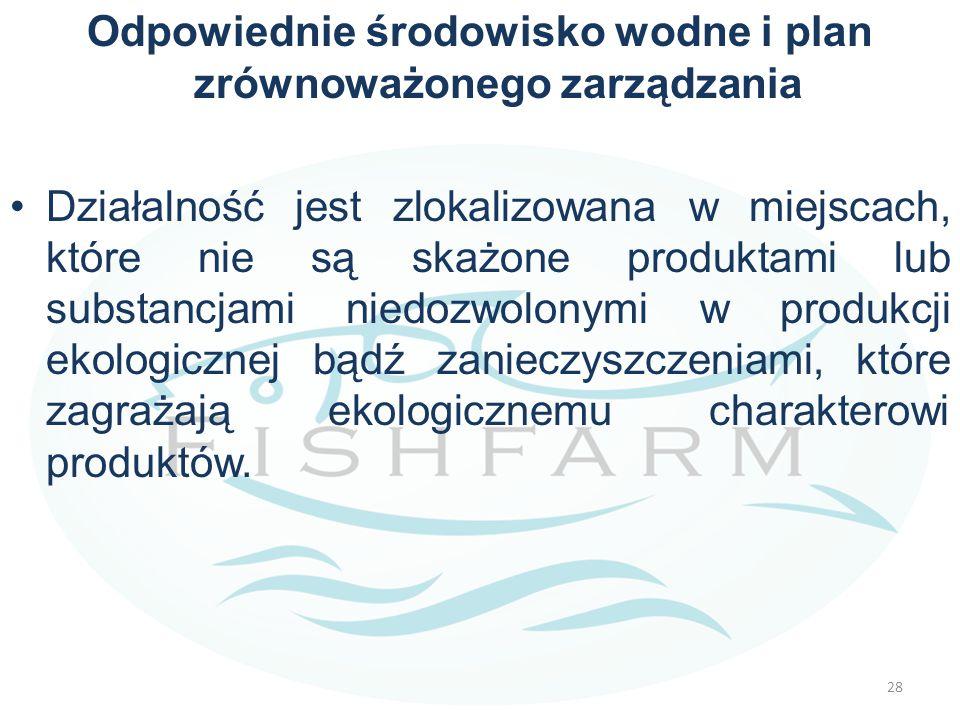 Odpowiednie środowisko wodne i plan zrównoważonego zarządzania Działalność jest zlokalizowana w miejscach, które nie są skażone produktami lub substan