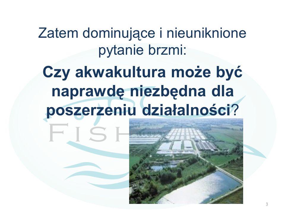 Zatem dominujące i nieuniknione pytanie brzmi: Czy akwakultura może być naprawdę niezbędna dla poszerzeniu działalności? 3