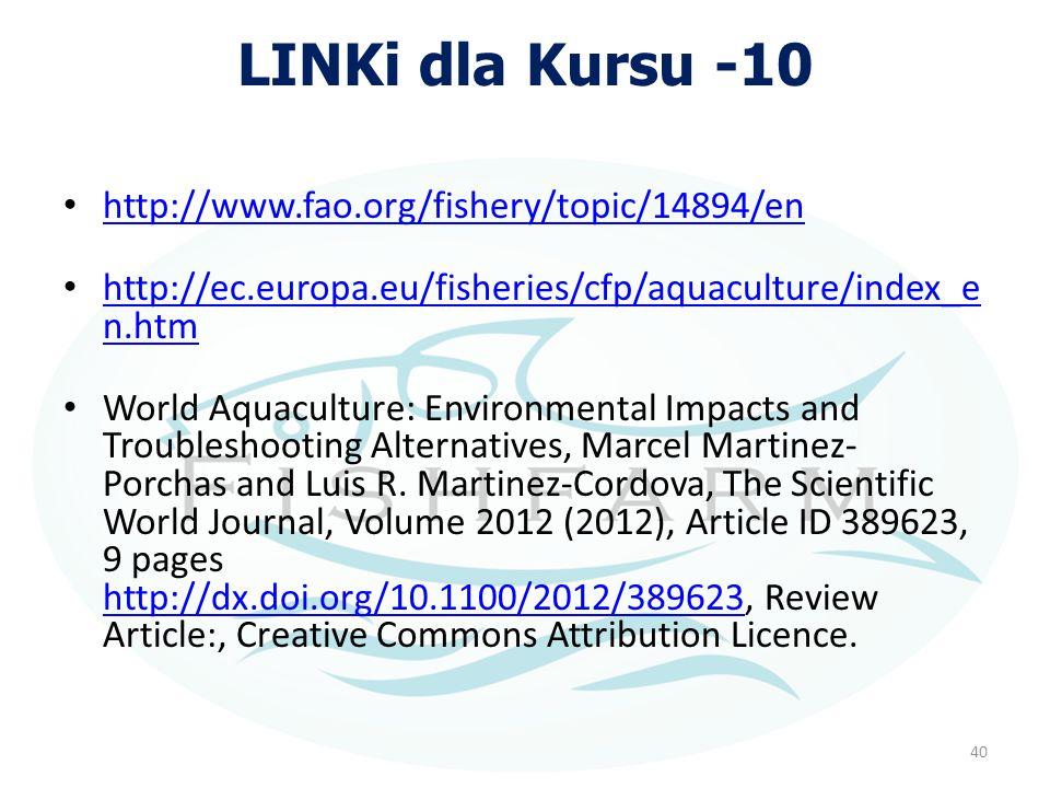 LINKi dla Kursu -10 http://www.fao.org/fishery/topic/14894/en http://ec.europa.eu/fisheries/cfp/aquaculture/index_e n.htm http://ec.europa.eu/fisherie