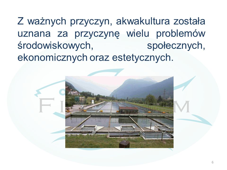 Z ważnych przyczyn, akwakultura została uznana za przyczynę wielu problemów środowiskowych, społecznych, ekonomicznych oraz estetycznych. 6