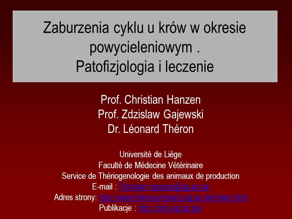 Zaburzenia cyklu u krów w okresie powycieleniowym. Patofizjologia i leczenie Prof. Christian Hanzen Prof. Zdzislaw Gajewski Dr. Léonard Théron Univers