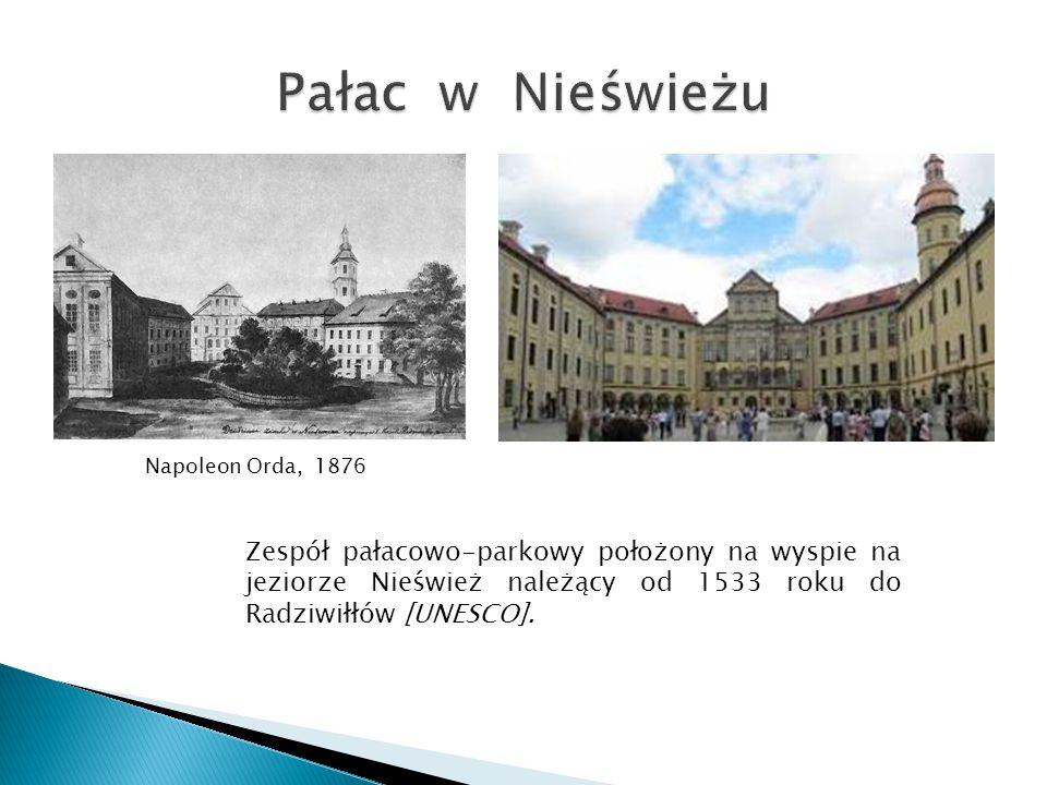 Napoleon Orda, 1876 Zespół pałacowo-parkowy położony na wyspie na jeziorze Nieśwież należący od 1533 roku do Radziwiłłów [UNESCO].