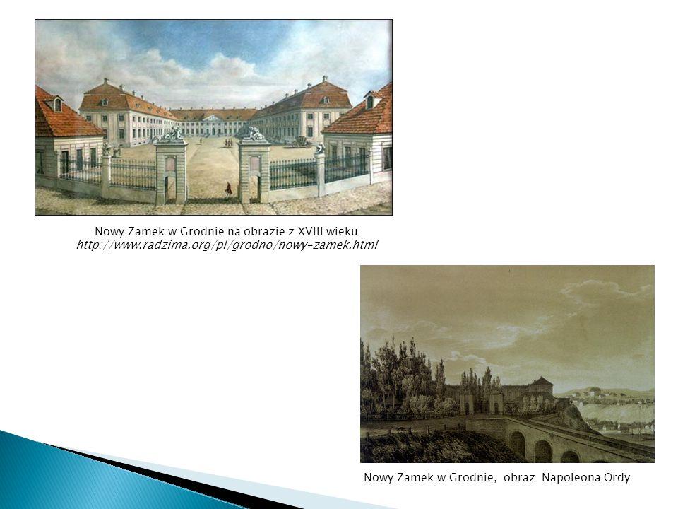 Nowy Zamek w Grodnie na obrazie z XVIII wieku http://www.radzima.org/pl/grodno/nowy-zamek.html Nowy Zamek w Grodnie, obraz Napoleona Ordy