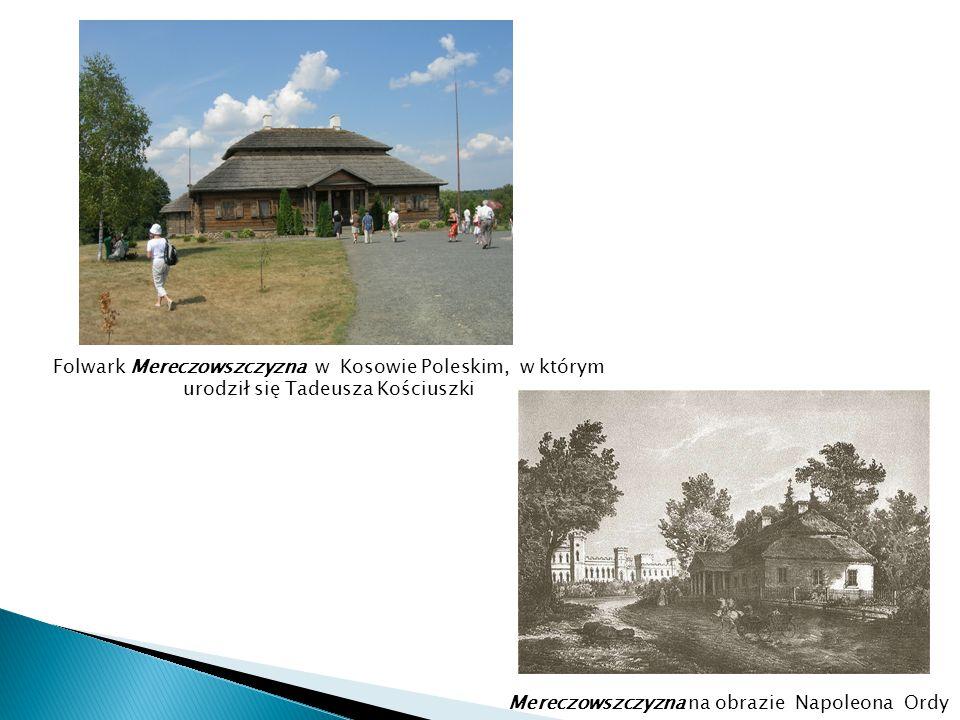 Folwark Mereczowszczyzna w Kosowie Poleskim, w którym urodził się Tadeusza Kościuszki Mereczowszczyzna na obrazie Napoleona Ordy