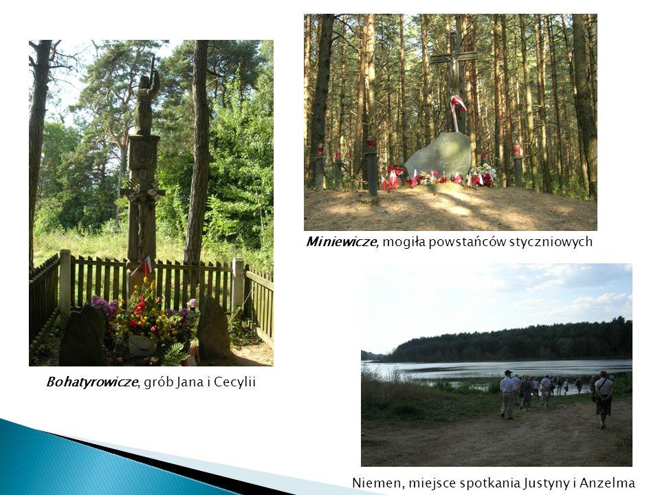 Bohatyrowicze, grób Jana i Cecylii Miniewicze, mogiła powstańców styczniowych Niemen, miejsce spotkania Justyny i Anzelma