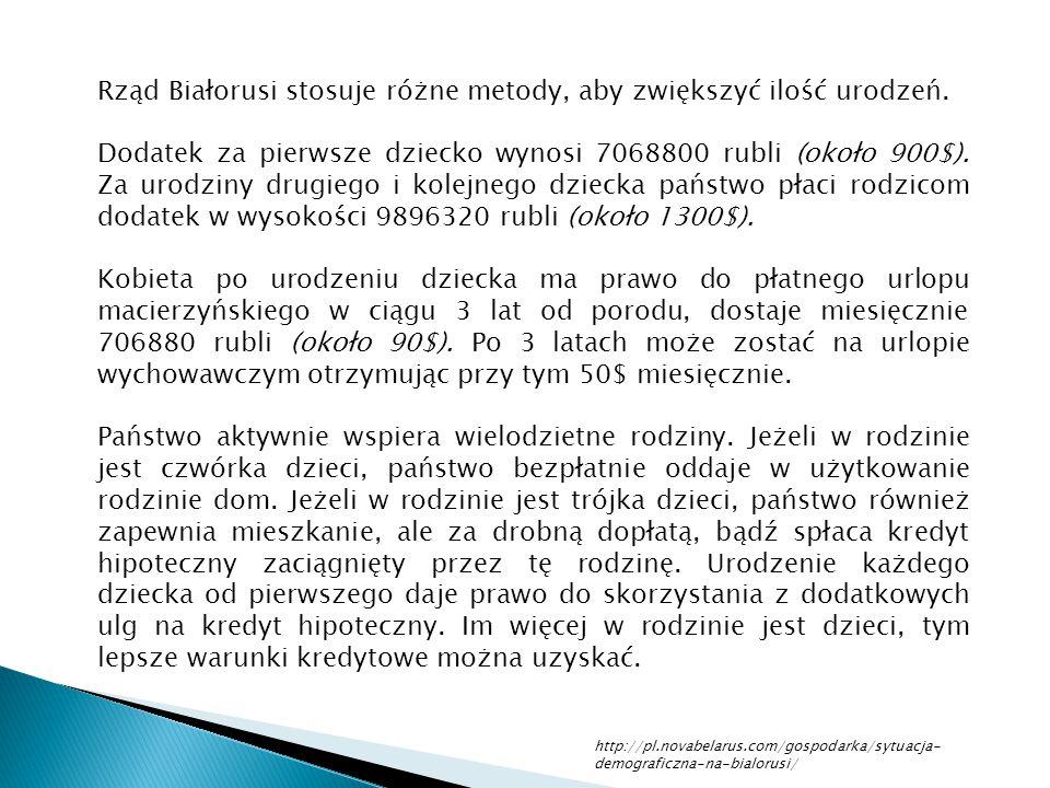 Rząd Białorusi stosuje różne metody, aby zwiększyć ilość urodzeń. Dodatek za pierwsze dziecko wynosi 7068800 rubli (około 900$). Za urodziny drugiego