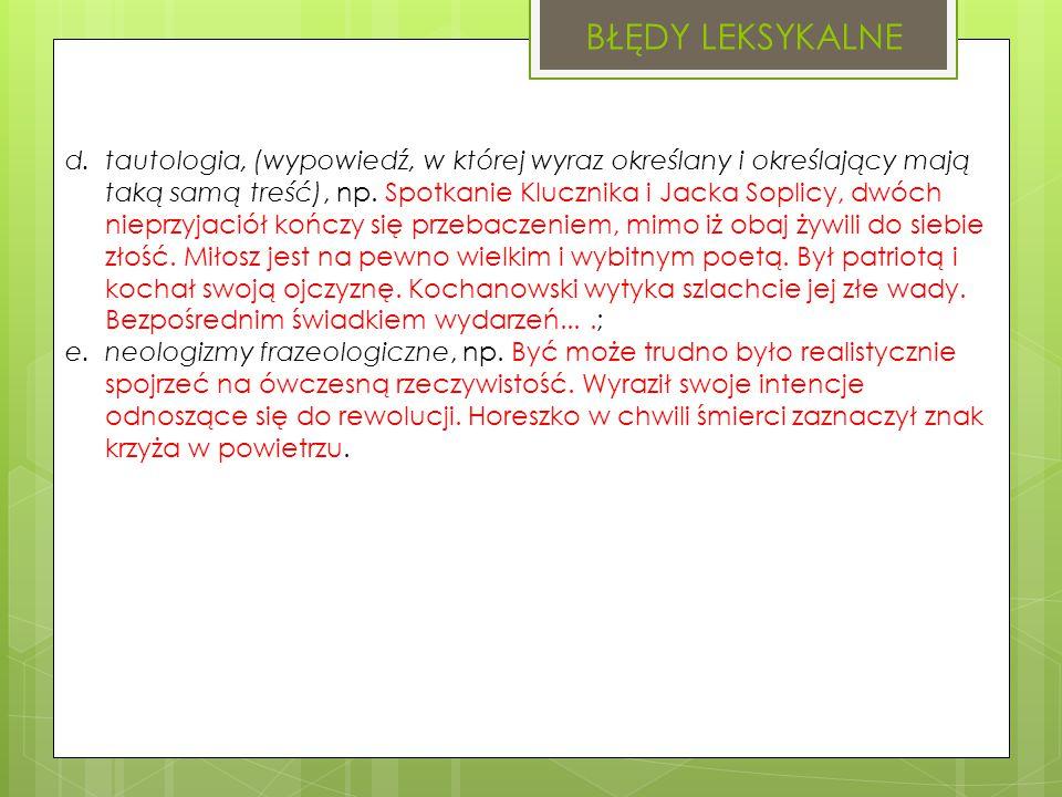 BŁĘDY LEKSYKALNE d.tautologia, (wypowiedź, w której wyraz określany i określający mają taką samą treść), np.