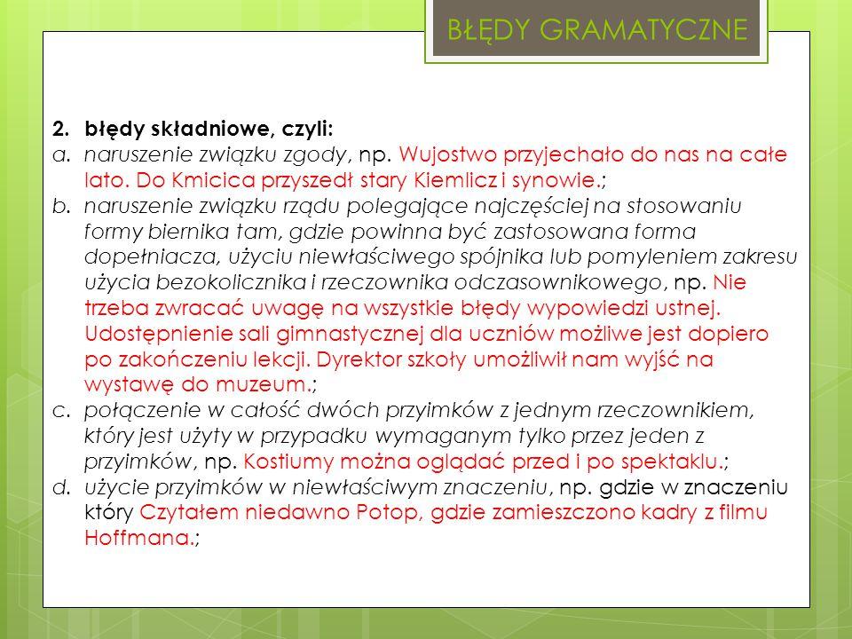 BŁĘDY GRAMATYCZNE 2. błędy składniowe, czyli: a.naruszenie związku zgody, np.