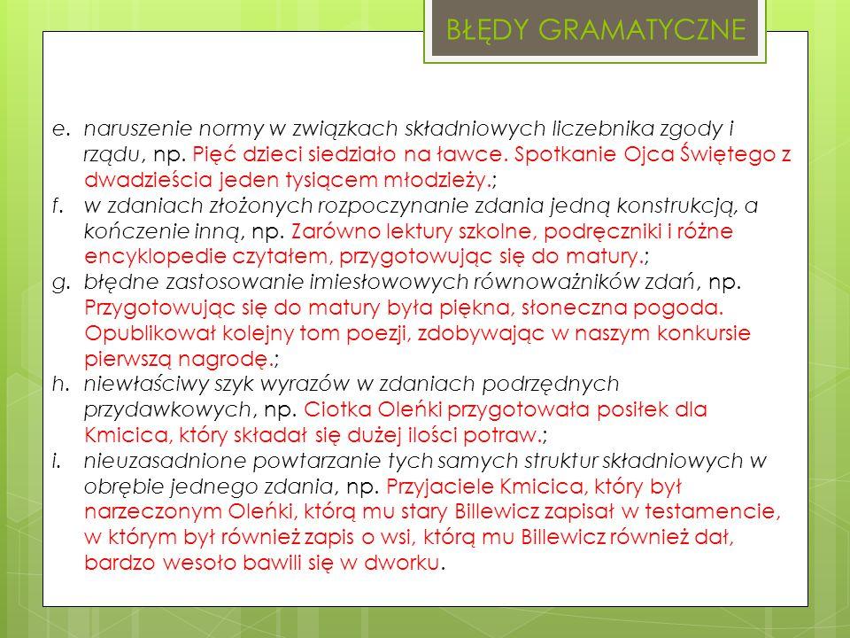 BŁĘDY GRAMATYCZNE e.naruszenie normy w związkach składniowych liczebnika zgody i rządu, np.