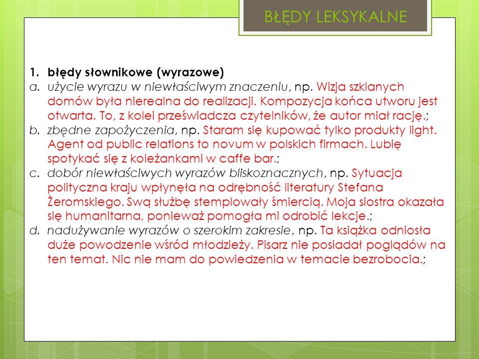 BŁĘDY LEKSYKALNE 1. błędy słownikowe (wyrazowe) a.użycie wyrazu w niewłaściwym znaczeniu, np.