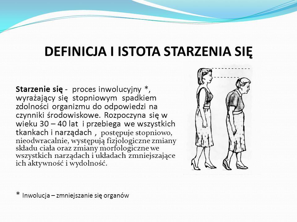 DEFINICJA I ISTOTA STARZENIA SIĘ Starzenie się - proces inwolucyjny *, wyrażający się stopniowym spadkiem zdolności organizmu do odpowiedzi na czynniki środowiskowe.