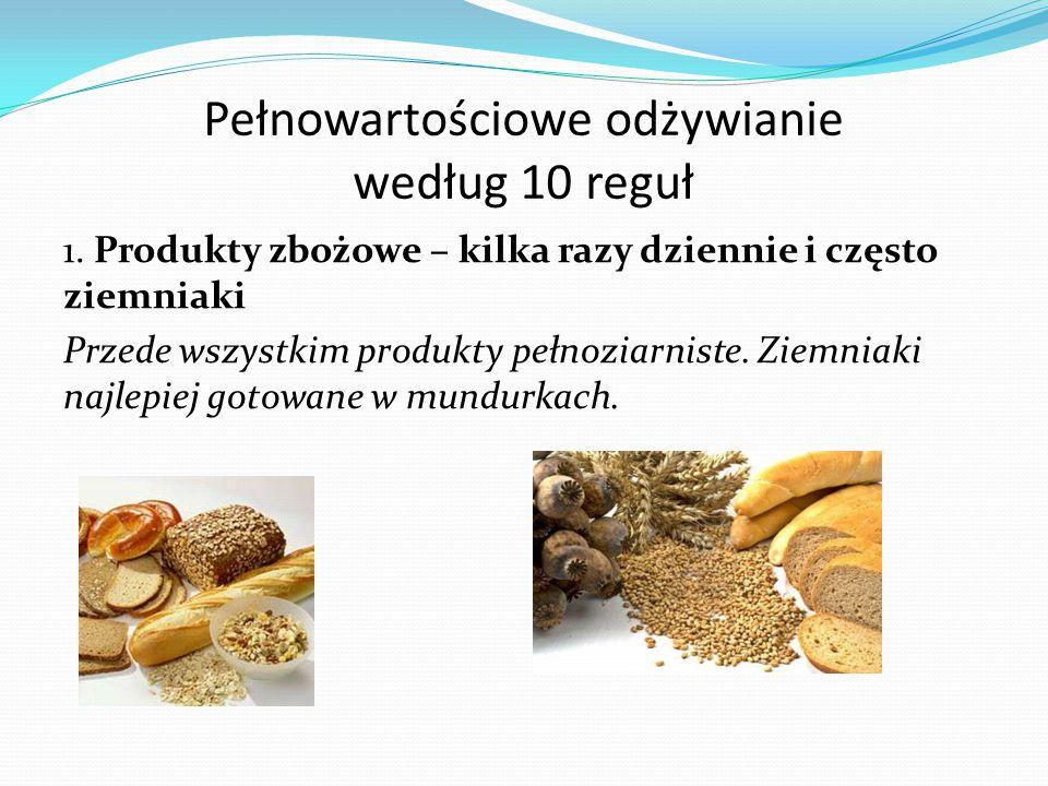 Pełnowartościowe odżywianie według 10 reguł 1. Produkty zbożowe – kilka razy dziennie i często ziemniaki Przede wszystkim produkty pełnoziarniste. Zie