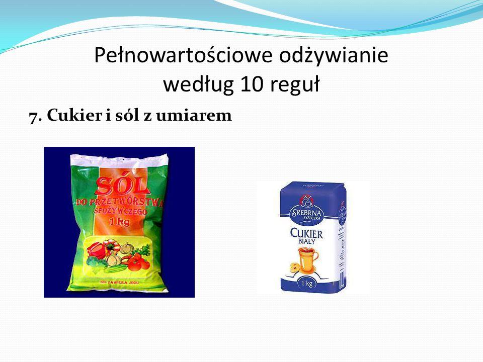 Pełnowartościowe odżywianie według 10 reguł 7. Cukier i sól z umiarem