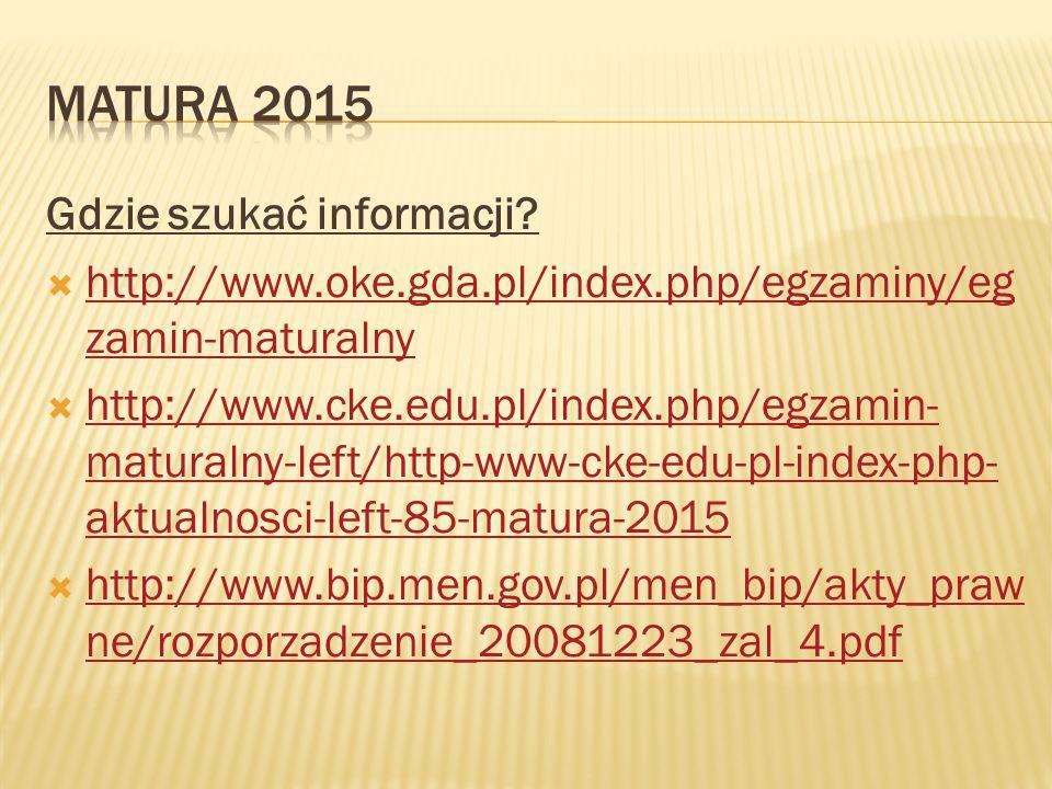 Gdzie szukać informacji?  http://www.oke.gda.pl/index.php/egzaminy/eg zamin-maturalny http://www.oke.gda.pl/index.php/egzaminy/eg zamin-maturalny  h