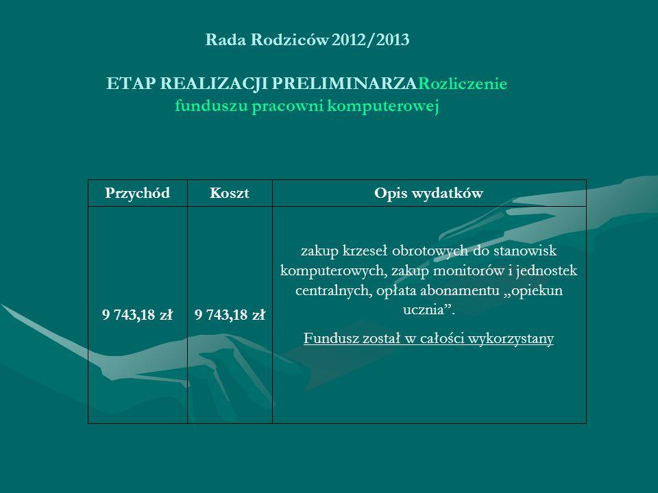 """Rada Rodziców 2012/2013 ETAP REALIZACJI PRELIMINARZARozliczenie funduszu pracowni komputerowej zakup krzeseł obrotowych do stanowisk komputerowych, zakup monitorów i jednostek centralnych, opłata abonamentu """"opiekun ucznia ."""