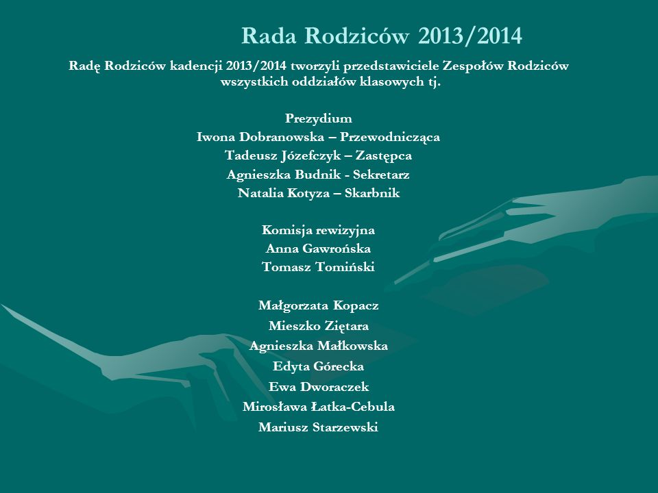 Rada Rodziców 2013/2014 Radę Rodziców kadencji 2013/2014 tworzyli przedstawiciele Zespołów Rodziców wszystkich oddziałów klasowych tj.