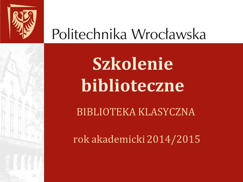 Szkolenie biblioteczne rok akademicki 2014/2015 BIBLIOTEKA KLASYCZNA