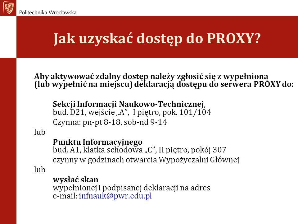 Jak uzyskać dostęp do PROXY? Aby aktywować zdalny dostęp należy zgłosić się z wypełnioną (lub wypełnić na miejscu) deklaracją dostępu do serwera PROXY