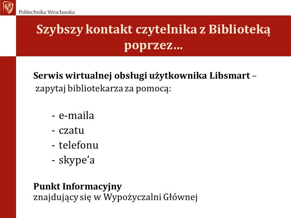 Szybszy kontakt czytelnika z Biblioteką poprzez… Serwis wirtualnej obsługi użytkownika Libsmart – zapytaj bibliotekarza za pomocą: -e-maila -czatu -te