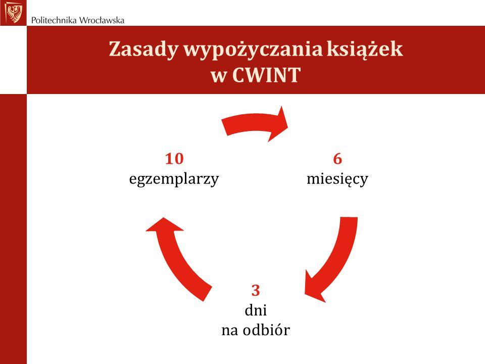 Zasady wypożyczania książek w CWINT 6 miesięcy 3 dni na odbiór 10 egzemplarzy