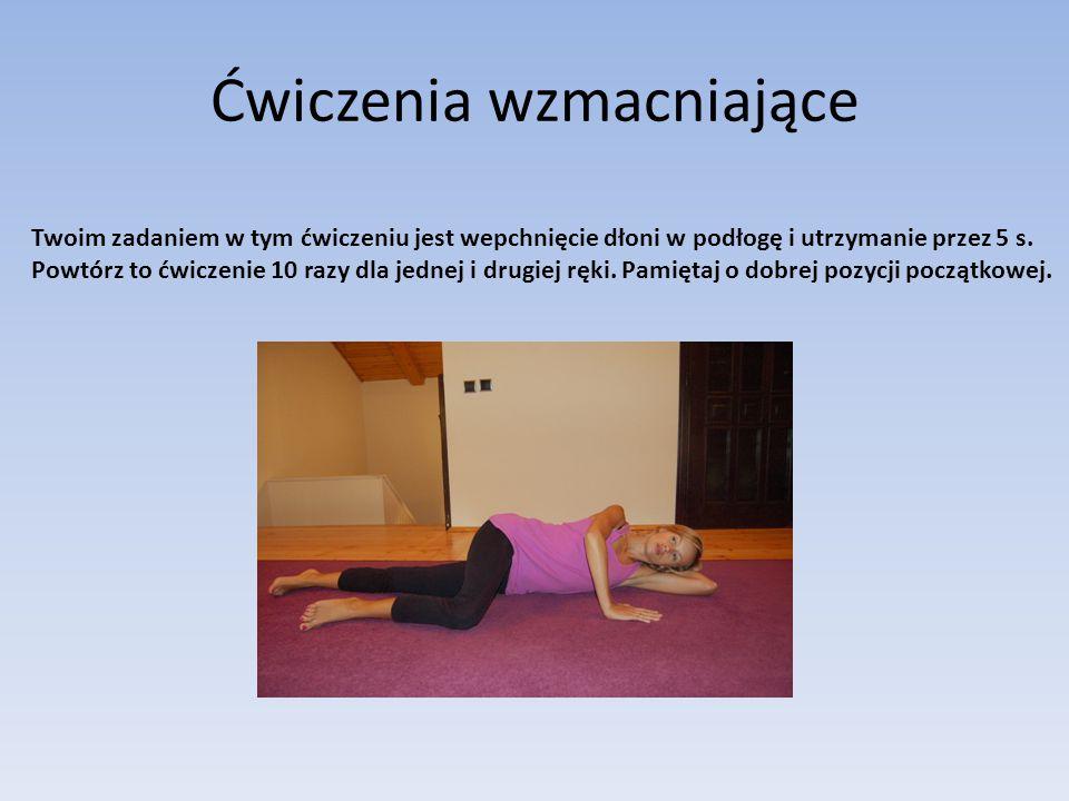 Ćwiczenia wzmacniające Twoim zadaniem w tym ćwiczeniu jest wepchnięcie dłoni w podłogę i utrzymanie przez 5 s.