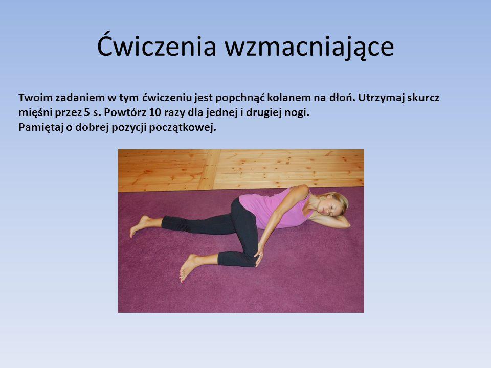 Ćwiczenia wzmacniające Twoim zadaniem w tym ćwiczeniu jest popchnąć kolanem na dłoń.