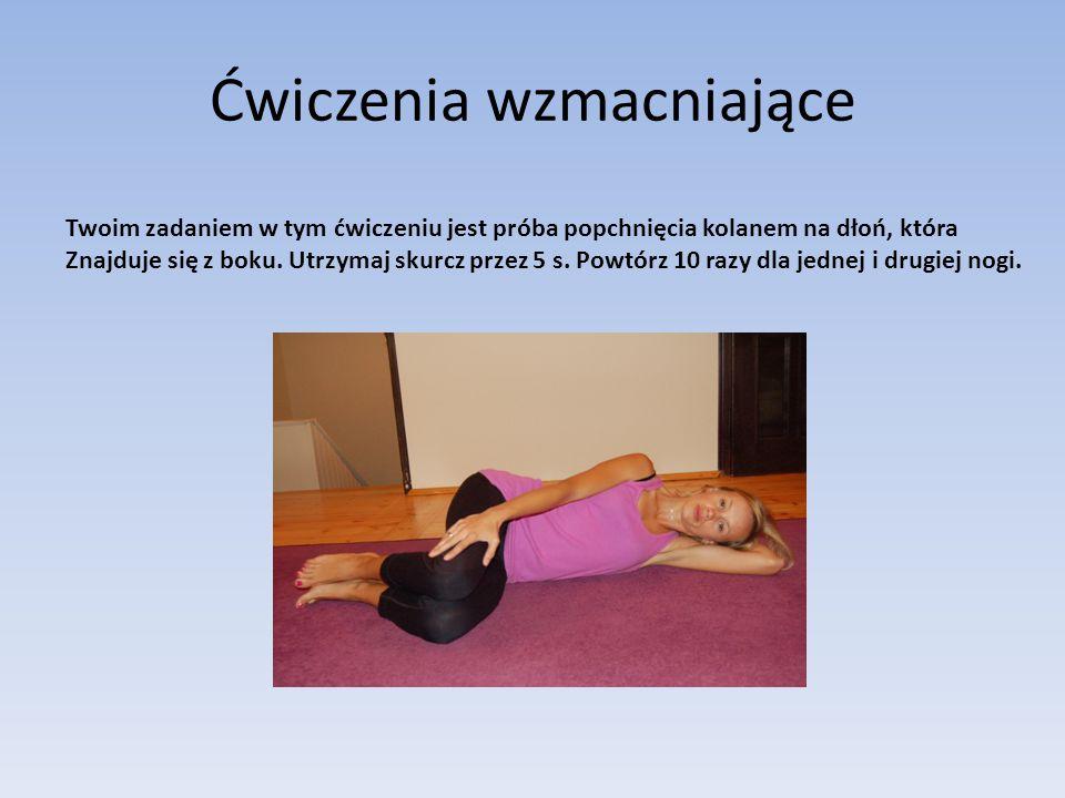 Ćwiczenia wzmacniające Twoim zadaniem w tym ćwiczeniu jest próba popchnięcia kolanem na dłoń, która Znajduje się z boku.