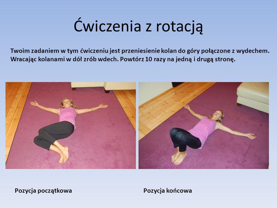 Ćwiczenia z rotacją Pozycja początkowaPozycja końcowa Twoim zadaniem w tym ćwiczeniu jest przeniesienie kolan do góry połączone z wydechem.