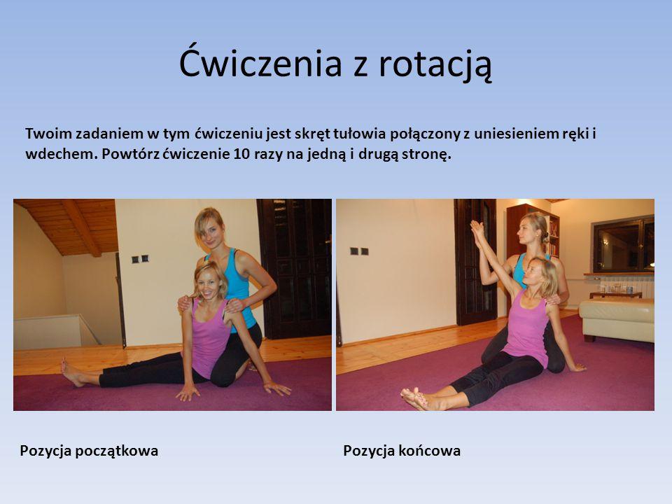 Ćwiczenia z rotacją Pozycja początkowaPozycja końcowa Twoim zadaniem w tym ćwiczeniu jest skręt tułowia połączony z uniesieniem ręki i wdechem.