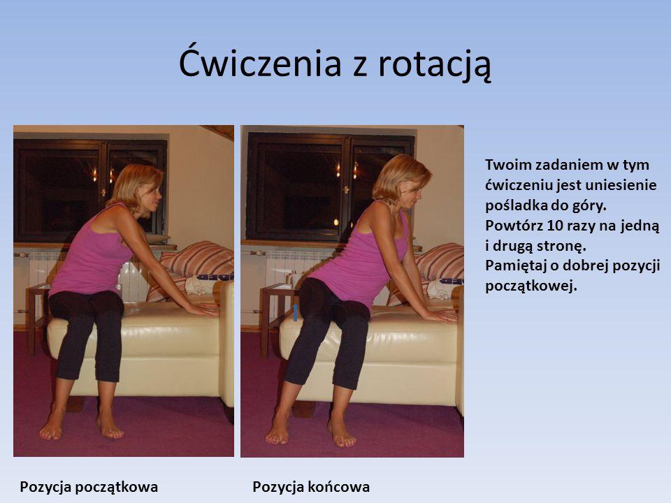 Ćwiczenia z rotacją Pozycja początkowaPozycja końcowa Twoim zadaniem w tym ćwiczeniu jest uniesienie pośladka do góry.