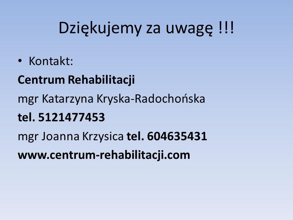 Dziękujemy za uwagę !!.Kontakt: Centrum Rehabilitacji mgr Katarzyna Kryska-Radochońska tel.