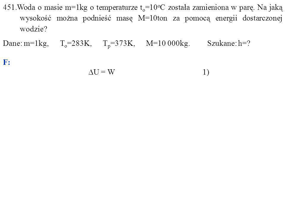 451.Woda o masie m=1kg o temperaturze t o =10 o C została zamieniona w parę.