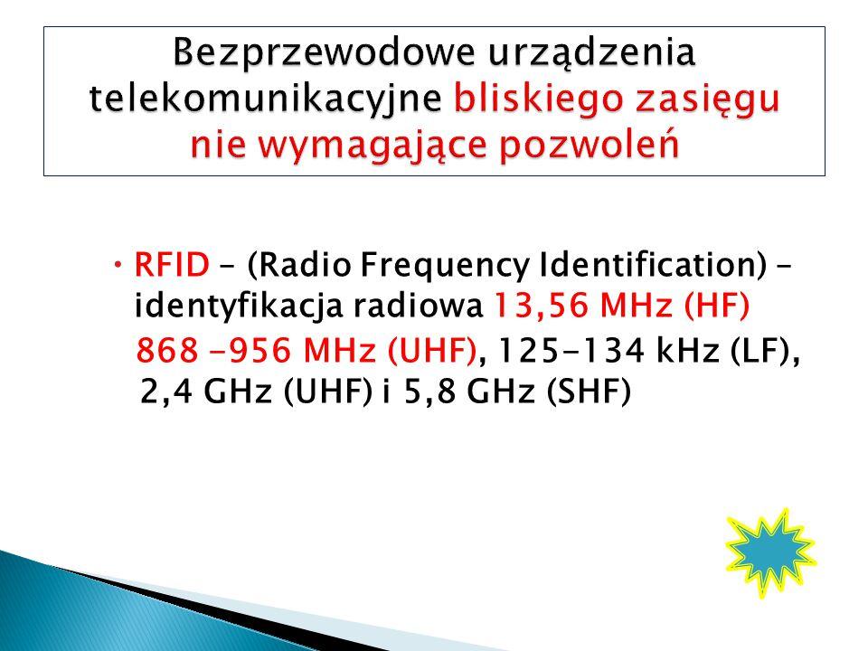  RFID – (Radio Frequency Identification) – identyfikacja radiowa 13,56 MHz (HF) 868 -956 MHz (UHF), 125-134 kHz (LF), 2,4 GHz (UHF) i 5,8 GHz (SHF)