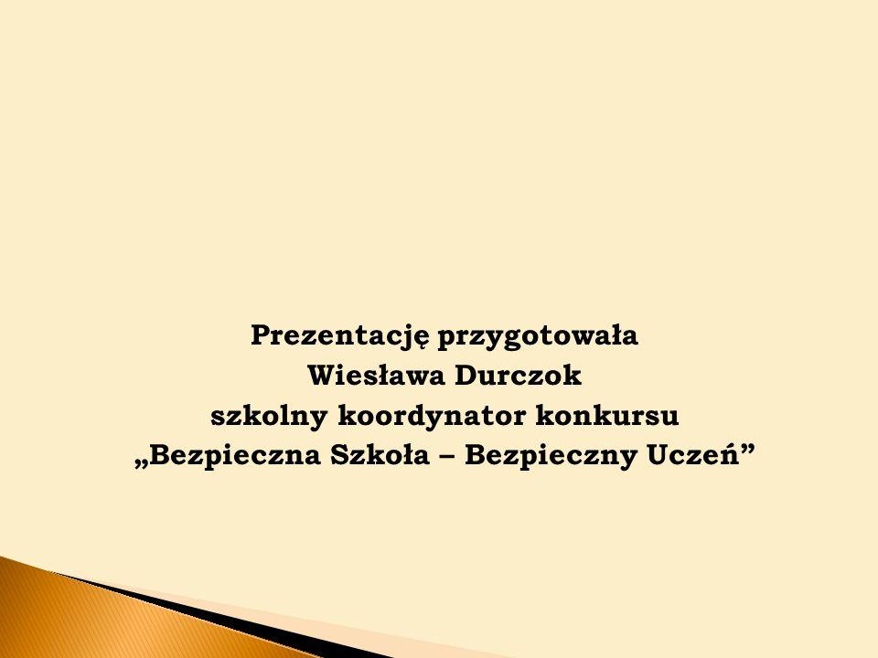 """Prezentację przygotowała Wiesława Durczok szkolny koordynator konkursu """"Bezpieczna Szkoła – Bezpieczny Uczeń"""