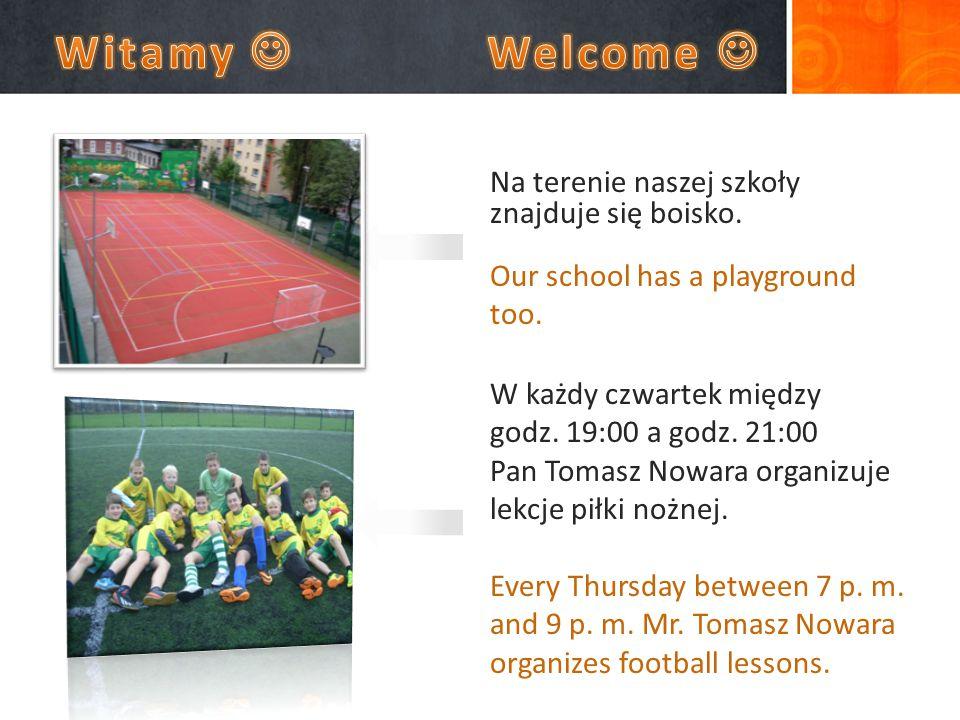 Na terenie naszej szkoły znajduje się boisko. Our school has a playground too.