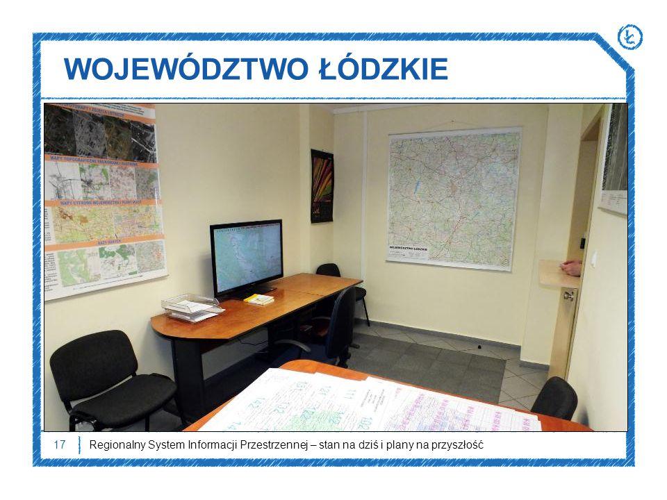 WOJEWÓDZTWO ŁÓDZKIE Regionalny System Informacji Przestrzennej – stan na dziś i plany na przyszłość17