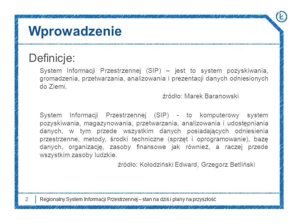 Wprowadzenie Definicje: System Informacji Przestrzennej (SIP) – jest to system pozyskiwania, gromadzenia, przetwarzania, analizowania i prezentacji da