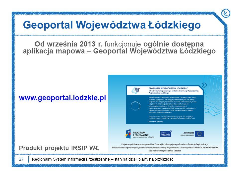 Od września 2013 r. funkcjonuje ogólnie dostępna aplikacja mapowa – Geoportal Województwa Łódzkiego www.geoportal.lodzkie.pl Produkt projektu IRSIP WŁ