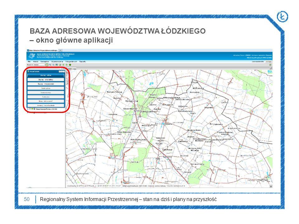 50Regionalny System Informacji Przestrzennej – stan na dziś i plany na przyszłość BAZA ADRESOWA WOJEWÓDZTWA ŁÓDZKIEGO – okno główne aplikacji